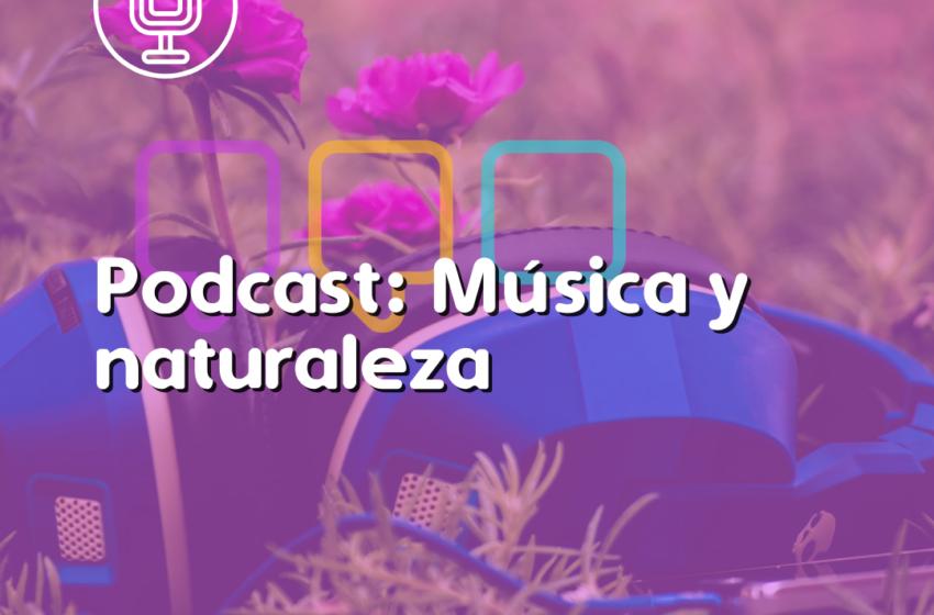 Música y Naturaleza: Nuevo episodio de nuestro podcast AJIN