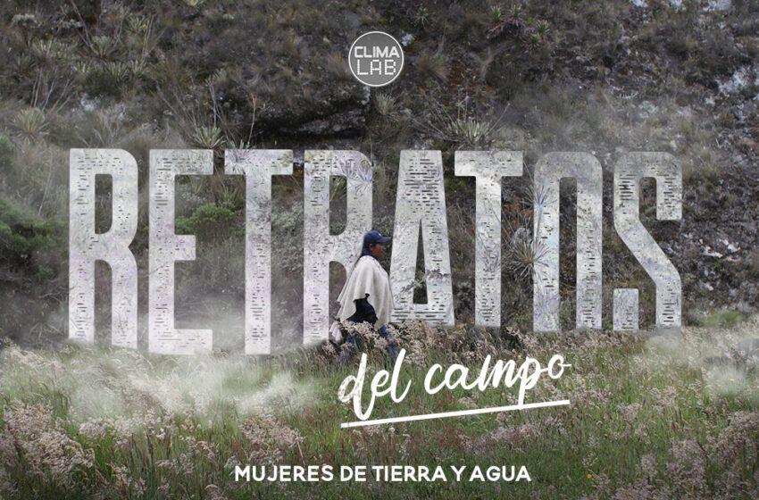 """""""Retratos del Campo: Mujeres de Tierra y Agua"""", un documental sobre la relación entre cambio climático y género"""